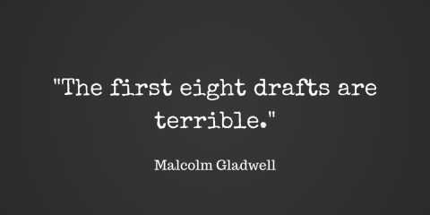 -The first eight drafts are terrible.-
